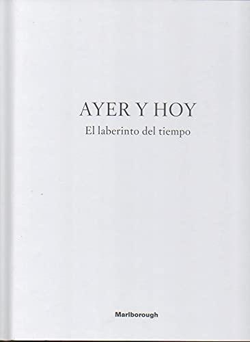 AYER Y HOY. EL LABERINTO DEL TIEMPO. 6 ABRIL-20 MAYO, 2017. 25 MAYO-9 SEPTIEMBRE, 2017.