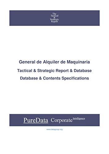 General de Alquiler de Maquinaria: Tactical & Strategic Database Specifications - Madrid perspectives (Tactical & Strategic - Spain Book 44186) (English Edition)