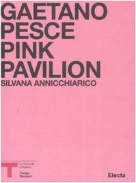 Pink Pavillion. Gaetano Pesce. Catalogo della mostra (Milano, ottobre 2007). Ediz. italiana e inglese
