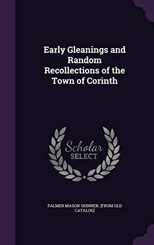 Early Gleanings and Random Recollections of the Town of Corinth