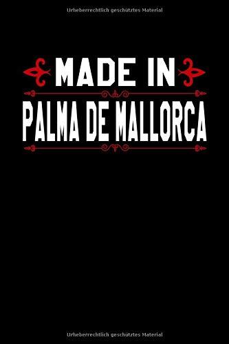 Notizbuch Made in Palma de Mallorca: Stolz in Palma de Mallorca geboren zu sein Notizbuch kariert mit 120 karierten Seiten Din A5 für Frauen und Männer die in Palma de Mallorca geboren wurden.