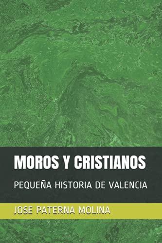 MOROS Y CRISTIANOS: PEQUEÑA HISTORIA DE VALENCIA