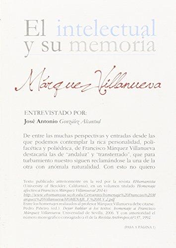 Márquez Villanueva. Entrevistado por J. Antonio González Alcantud (El intelectual y su memoria)