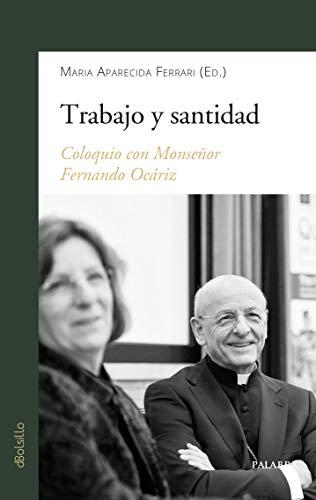 Trabajo y Santidad: Coloquio con Monseñor Fernando Ocáriz: 893 (dBolsillo nº 893)
