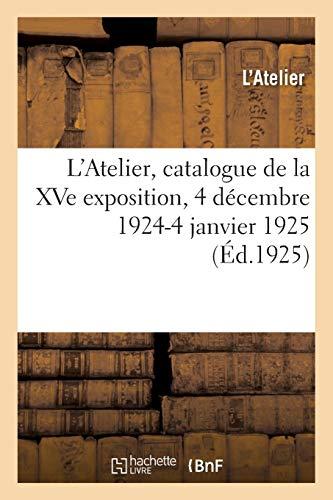 L'Atelier, catalogue de la XVe exposition, Terrasse du Jardin-public, 4 décembre 1924-4 janvier 1925 (Arts)