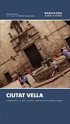 Ciutat Vella: La Barceloneta ? El Gòtic ? El Raval ? Sant Pere, Santa Caterina i la Ribera: 10 (Barcelona barri a barri)
