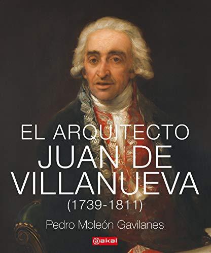 El arquitecto Juan De Villanueva (1739 - 1811): 34 (Arquitectura)