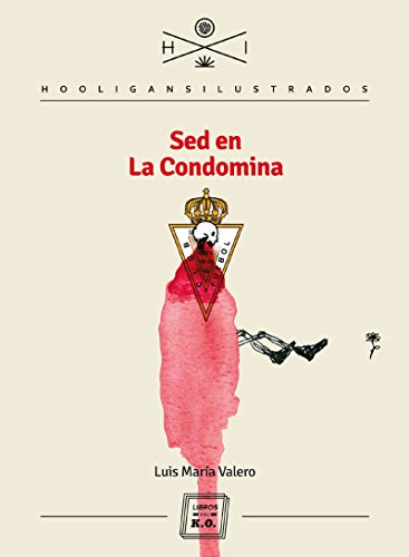 Sed en La Condomina: Autobiografía de Luis María Valero (Hooligans Ilustrados nº 14)
