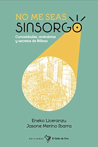 NO ME SEAS SINSORGO: Curiosidades, anécdotas y secretos de Bilbao (SER DE BILBAO)
