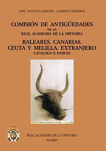 Comisión De Antiguedades De La Rah Baleares.Canarias, Ceuta Y Melilla. Extranjero (Catálogos. IV. Documentación.)