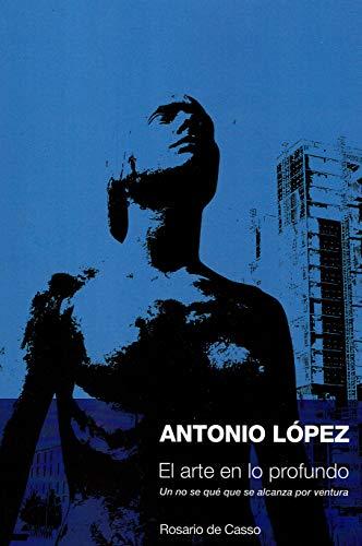 ANTONIO LÓPEZ. EL ARTE EN LO PROFUNDO