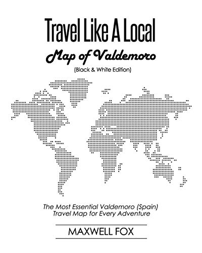 Travel Like a Local - Map of Valdemoro (Black and White Edition): The Most Essential Valdemoro (Spain) Travel Map for Every Adventure [Idioma Inglés]
