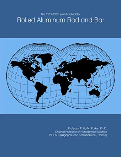 The 2021-2026 World Outlook for Rolled Aluminum Rod and Bar