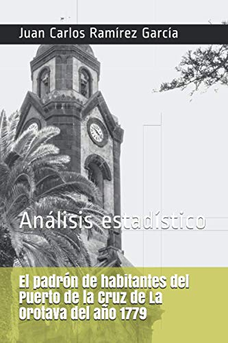 Padrón de habitantes del Puerto de la Cruz de La Orotava del año 1779: Análisis estadístico (El padrón de habitantes de Tenerife de 1779)