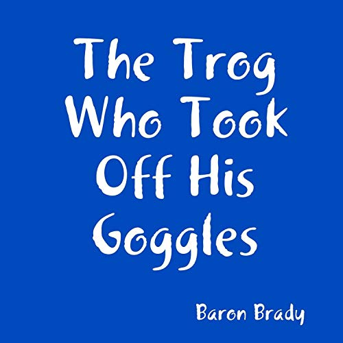 The Trog Who Took Off His Goggles (English Edition)