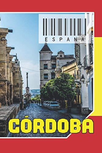 ESPAÑA - Córdoba: Cuaderno de notas - Planificador : 134 páginas - 6 'x 9' (15,24 x 22,86 cm); para amantes de los viajes.