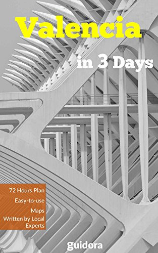 Valencia, Spain in 3 Days (Travel Guide 2019): A Perfect 72h Plan with the Best Things to Do in Valencia: Includes Online Maps,Detailed Itinerary,Local ... Local Experts & Bloggers. (English Edition)
