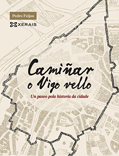 Camiñar o Vigo vello: Un paseo pola historia da cidade (GRANDES OBRAS - EDICIÓNS SINGULARES)