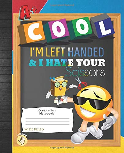 I'm Left Handed And I Hate Your Scissors Wide Ruled Composition Notebook: Cool Emoji Lefty Student FLIPit School Work Planner Notes Taking Book: Blank ... Tracker Sheets For Homeschool or Classroom