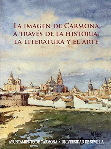 La Imagen De Carmona A Través De La Historia, La Literatura y El Arte: 352 (Historia y Geografía)