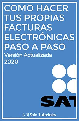 Como hacer tus propias Facturas Electrónicas paso a paso: Versión actualizada 2020