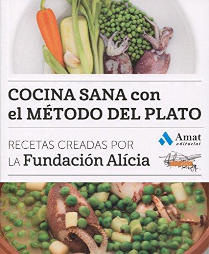 Cocina sana con el método del plato: Recetas creadas por la Fundación Alícia (COCINA PRÁCTICA Y SANA)