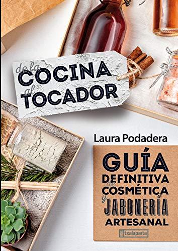 De la cocina al tocador: Guía definitiva de cosmética y jabonería artesanal (CUERPO Y MENTE)