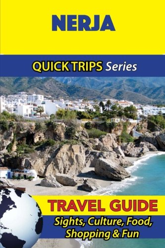 Nerja Travel Guide (Quick Trips Series): Sights, Culture, Food, Shopping & Fun [Idioma Inglés]