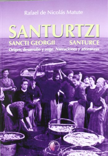Santurtzi, Sancti Georgii Santurce: origen, desarrollo y auge : narraciones y añoranzas (Ensayo)