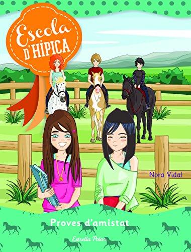 Proves d'amistat: Escola dhípica 5 (Escola d¿hípica) (Catalan Edition)