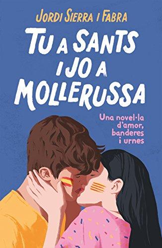 Tu a Sants i jo a Mollerussa: Una novel·la d'amor, banderes i urnes (Narrativa)