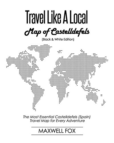 Travel Like a Local - Map of Castelldefels (Black and White Edition): The Most Essential Castelldefels (Spain) Travel Map for Every Adventure [Idioma Inglés]