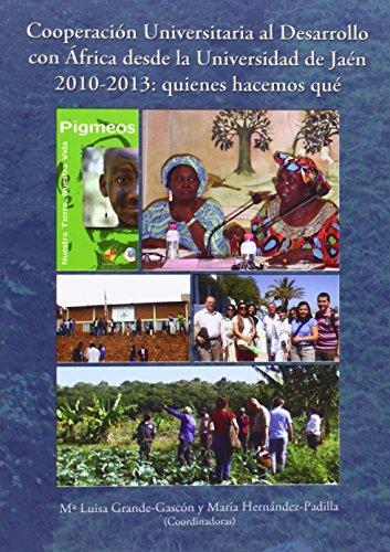 Cooperación Universitaria al Desarrollo con Africa desde la Universidad de Jaén 2010-2013: quienes hacemos qué (Cooperación. Iberoamerica y espacio mediterráneo)