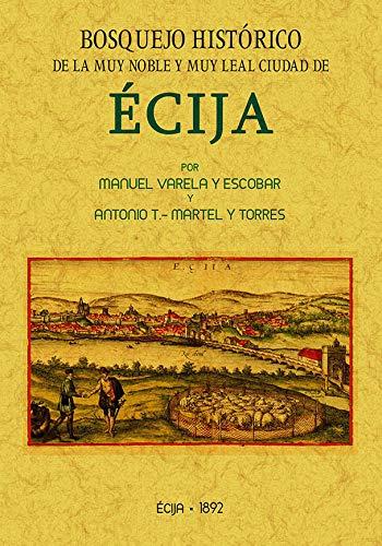 ÉCIJA, BOSQUEJO HISTÓRICO DE LA MUY NOBLE Y MUY LEAL CIUDAD