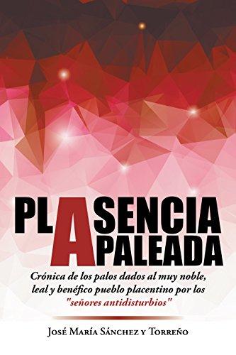Plasencia apaleada: Crónica de los palos dados al muy noble, leal y benéfico pueblo placentino por l