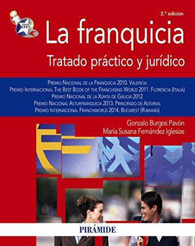 La franquicia: Tratado práctico y jurídico (Economía y Empresa)