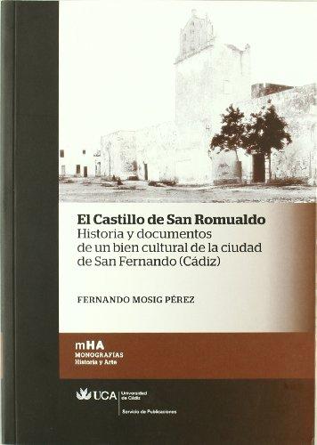 Castillo de San Romualdo, el: Historia y documentos de un bien cultural de la ciudad de San Fernando (Cádiz): 14 (Monografías. Historia y Arte)