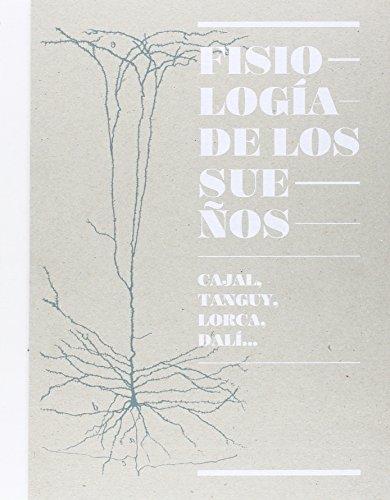Fisiologia De Los Sueños, Cajal, Tanguy, Lorca, Dalí (Catálogos Paraninfo)