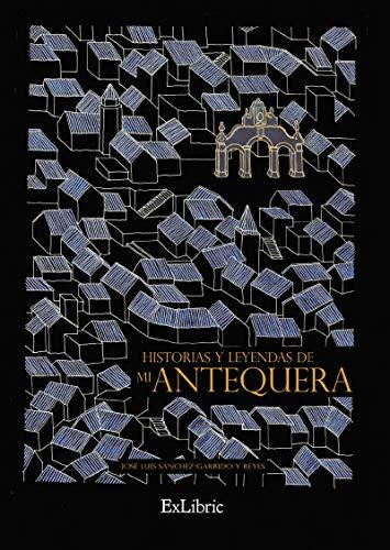 Historias y leyendas de mi Antequera
