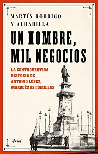 Un hombre, mil negocios: La controvertida historia de Antonio López, marqués de Comillas (Ariel)