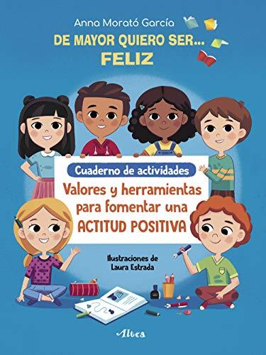 De mayor quiero ser# feliz. Cuaderno de actividades: Valores y herramientas para fomentar una actitud positiva (Emociones, valores y hábitos)