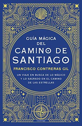Guía mágica del Camino de Santiago: Un viaje en busca de lo mágico y lo sagrado en el camino de las estrellas (PRACTICA)