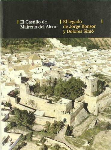 El castillo de Mairena del Alcor. El legado de Jorge Bonsor y Dolores Simó: 19 (Historia. Otras Publicaciones)