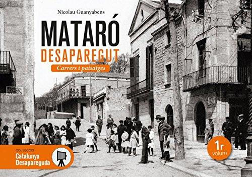 Mataró desaparegut. Carrers i paisatges: 25 (Catalunya desapareguda)